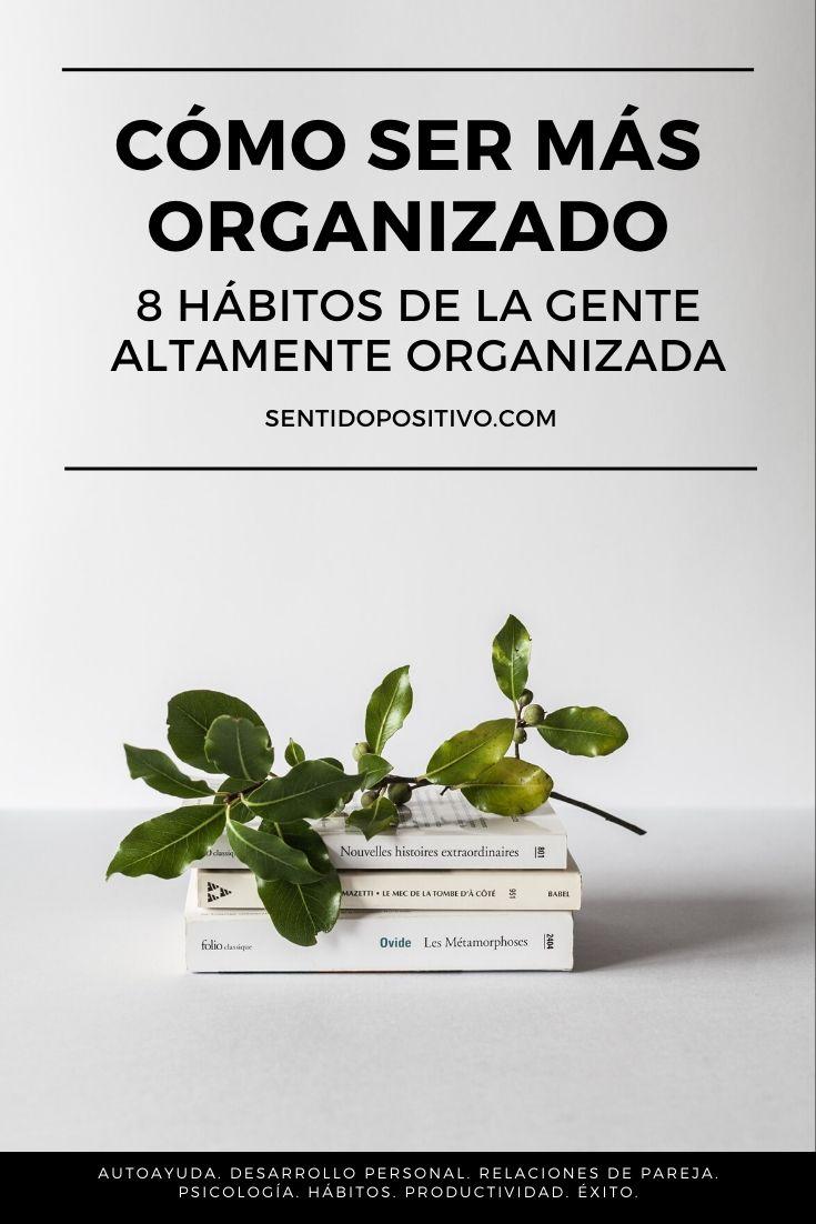 Cómo ser más organizado: 8 hábitos de la gente altamente organizada
