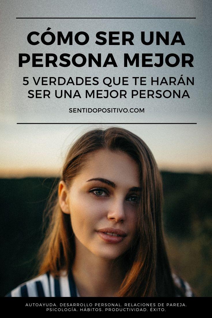 Cómo ser una persona mejor: 5 Verdades que te harán ser una mejor persona
