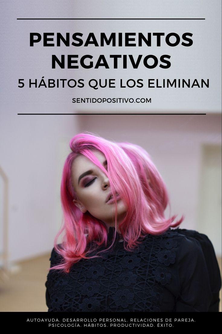 Pensamientos negativos: 5 hábitos que los eliminan