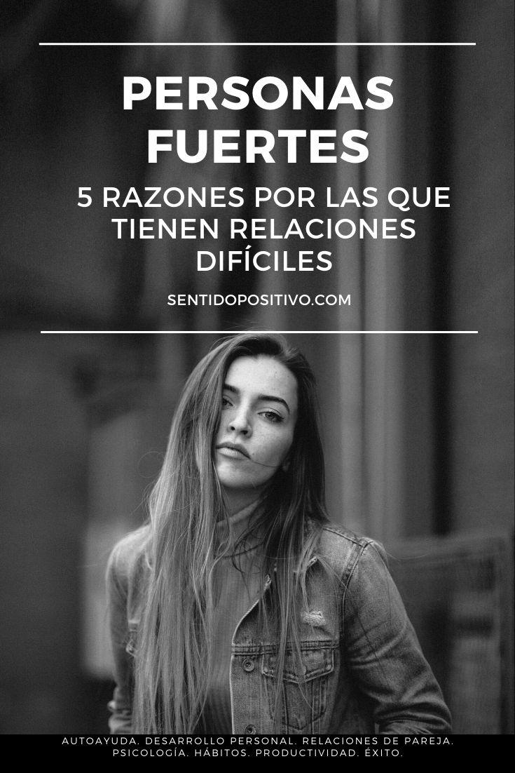 Personas fuertes: 5 razones por las que tienen relaciones difíciles