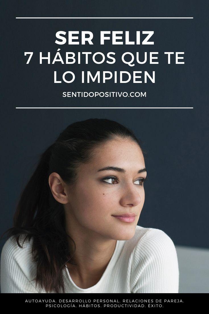 Ser feliz: 7 hábitos que te lo impiden
