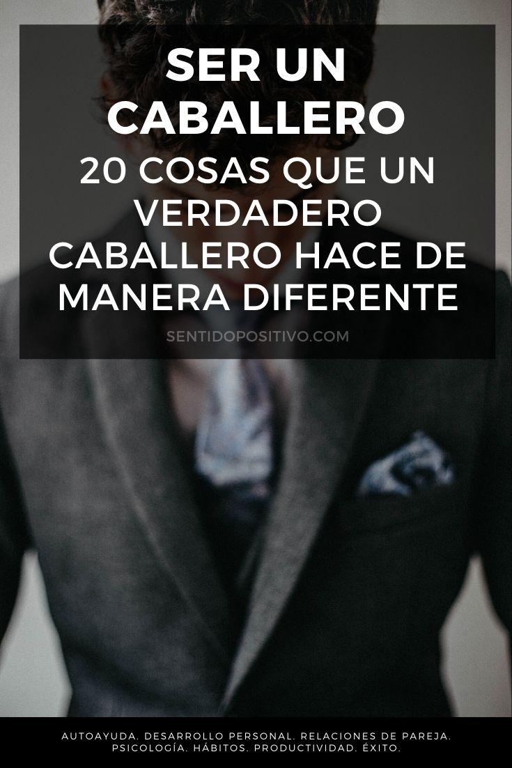 Ser un caballero: 20 Cosas que un verdadero caballero hace de manera diferente