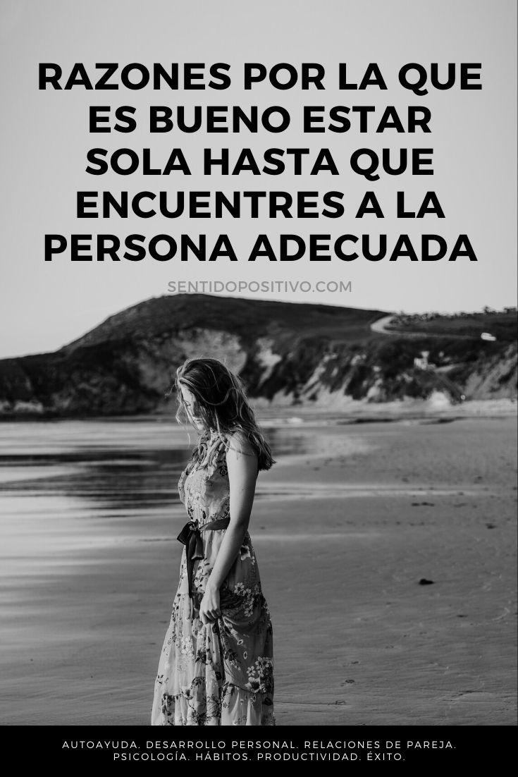 Estar sola: Razones por la que es bueno estar sola hasta que encuentres a la persona adecuada
