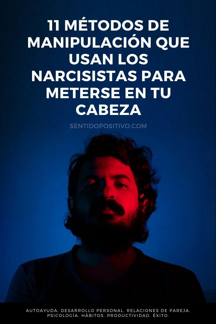 Narcisismo: 11 Métodos de manipulación que usan los narcisistas para meterse en tu cabeza