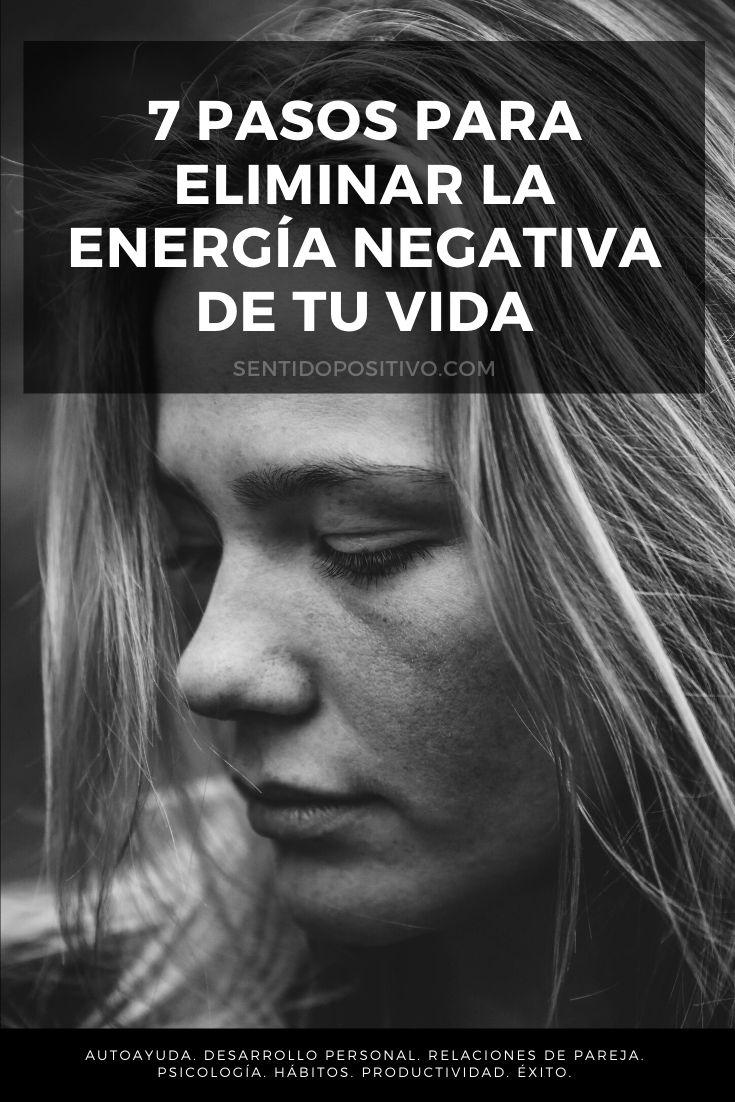 Eliminar energía negativa: 7 pasos para eliminar la energía negativa de tu vida