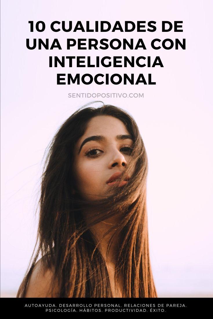 Emocionalmente inteligente: 10 Cualidades de una persona con inteligencia emocional