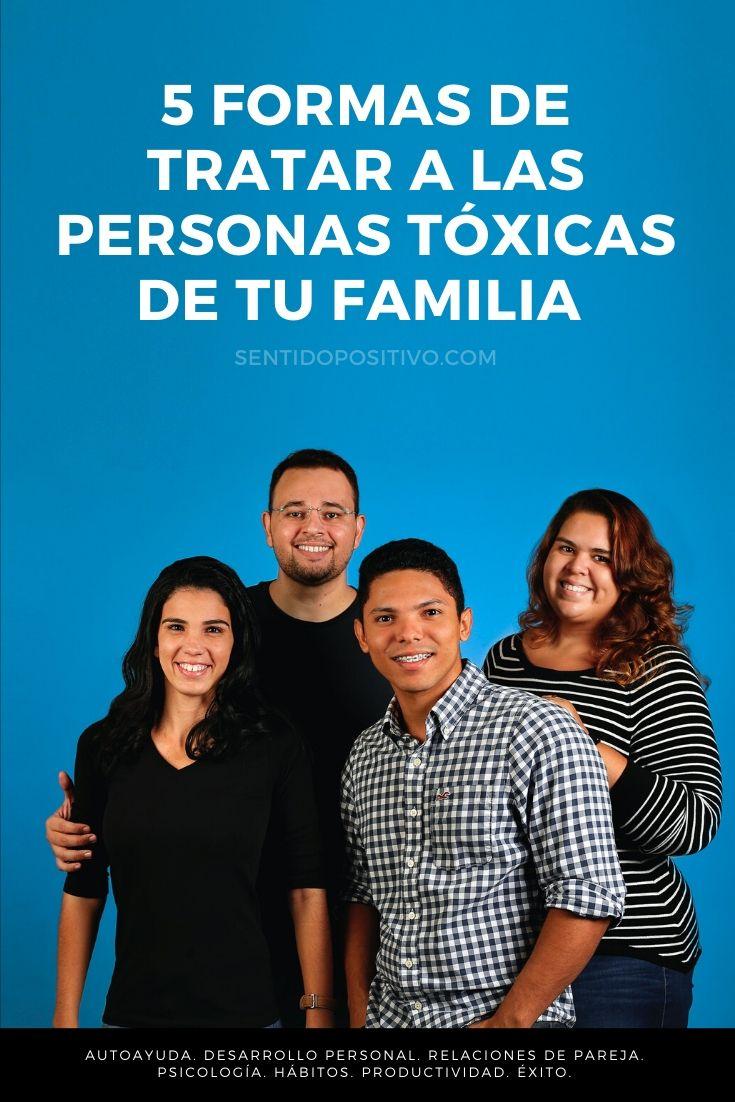 Familia tóxica: 5 Formas de tratar a las personas tóxicas de tu familia