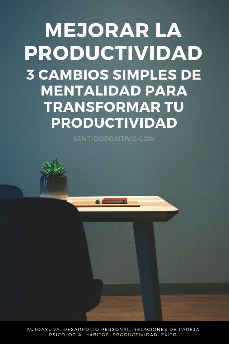 Mejorar la productividad: 3 cambios simples de mentalidad para transformar tu productividad