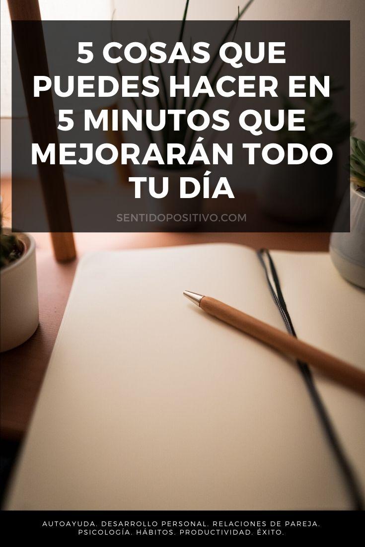 Plan de mejoramiento: 5 cosas que puedes hacer en 5 minutos que mejorarán todo tu día