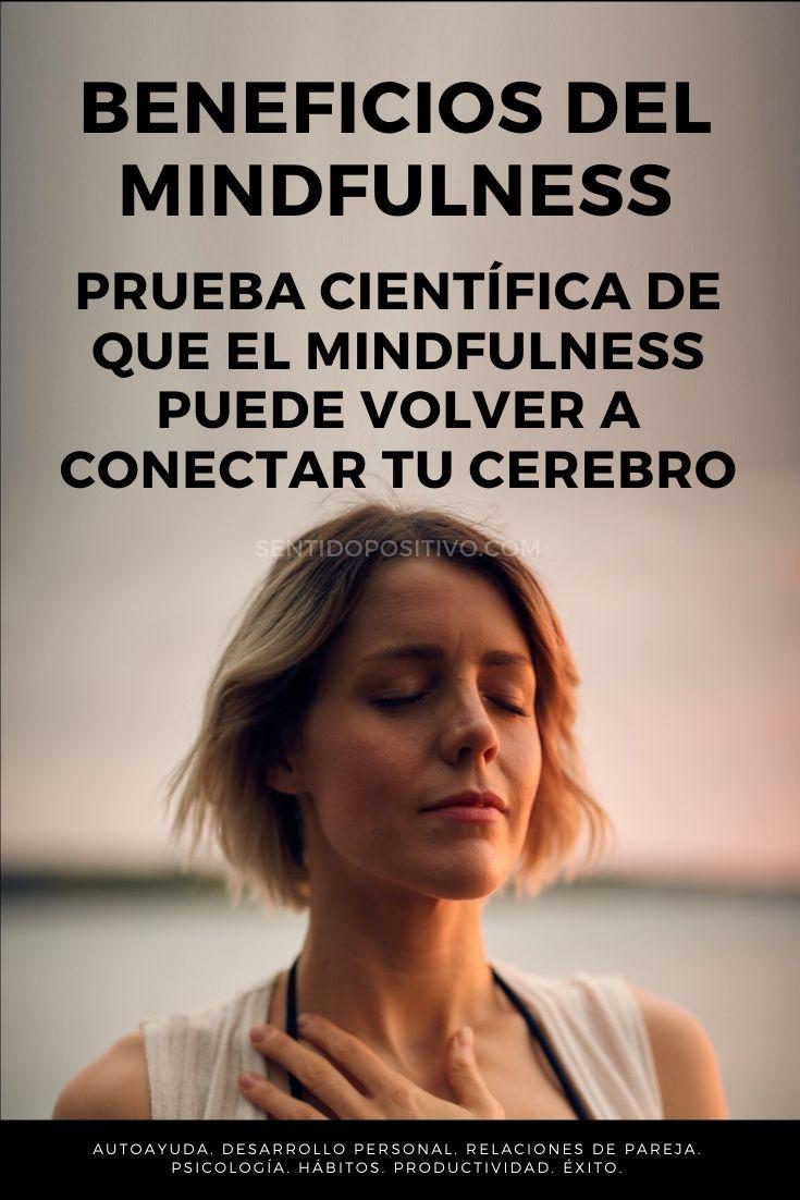 Beneficios del mindfulness: Prueba científica de que el mindfulness puede volver a conectar tu cerebro