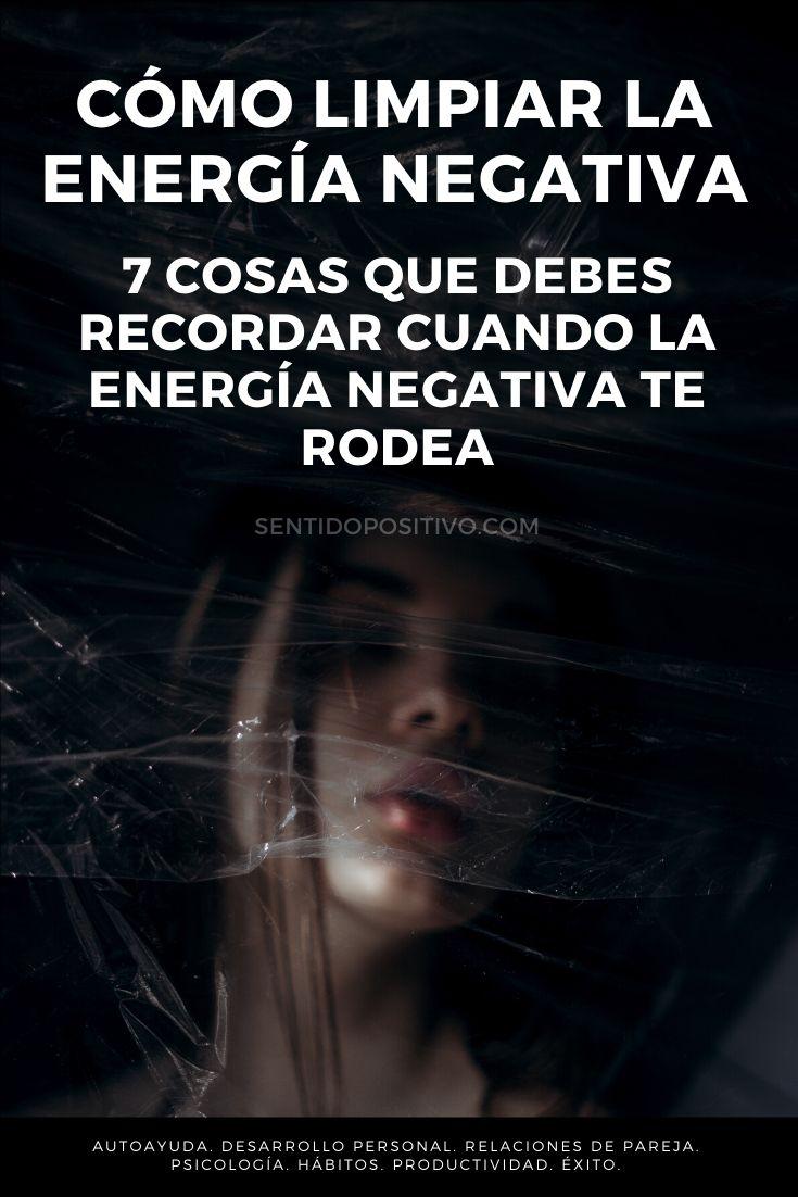 Cómo limpiar la energía negativa: 7 cosas que debes recordar cuando la energía negativa te rodea