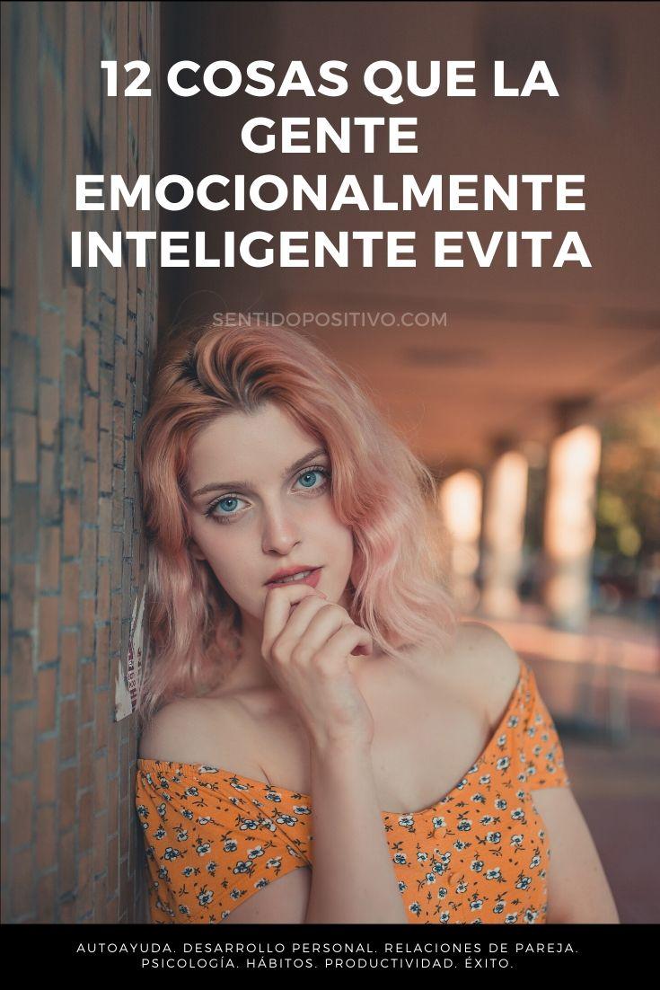 Desarrollar la inteligencia emocional: 12 Cosas que la gente emocionalmente inteligente evita