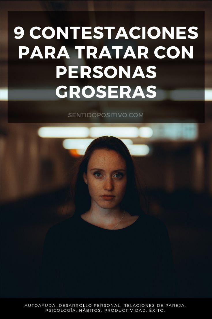 Personas groseras: 9 Contestaciones para tratar con personas groseras