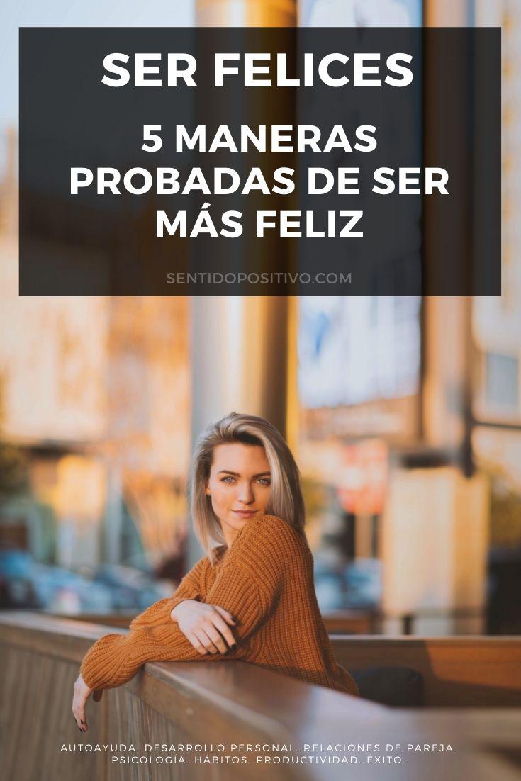 Ser felices: 5 maneras probadas de ser más feliz