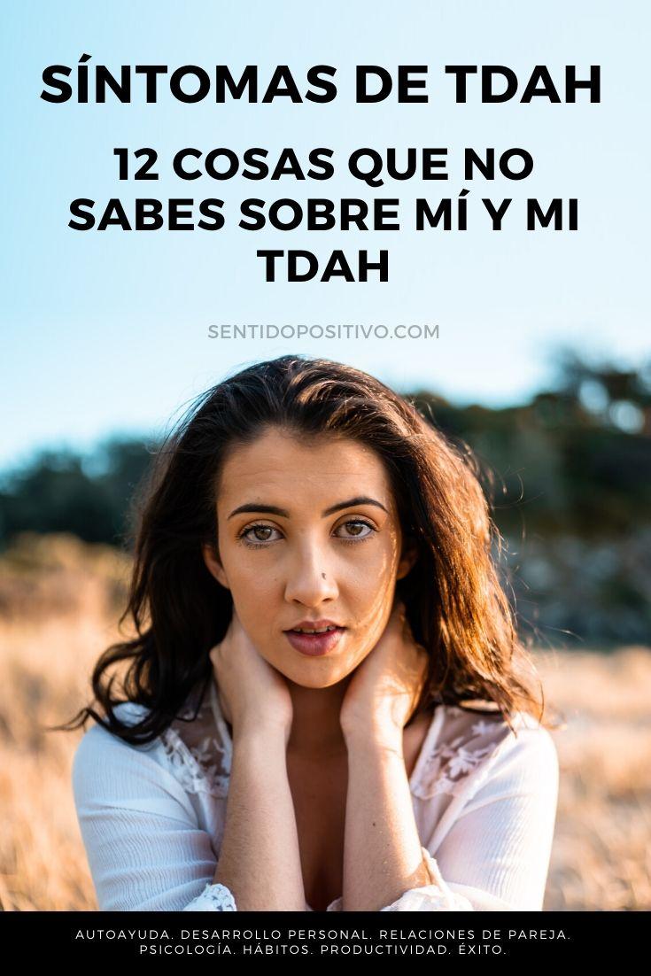 Síntomas TDAH: 12 Cosas que no sabes sobre mí y mi TDAH